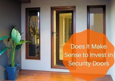 Does It Make Sense to Invest in Security Doors?